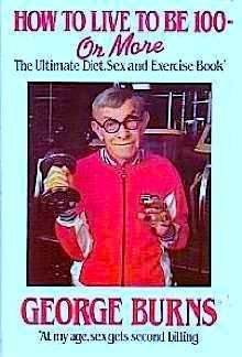 How to Live to Be 100 or: George Burns