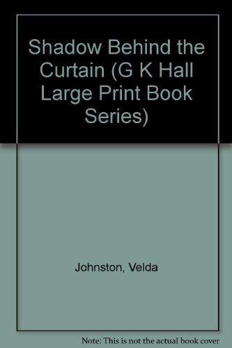 Shadow Behind the Curtain (G K Hall Large Print Book Series): Velda Johnston