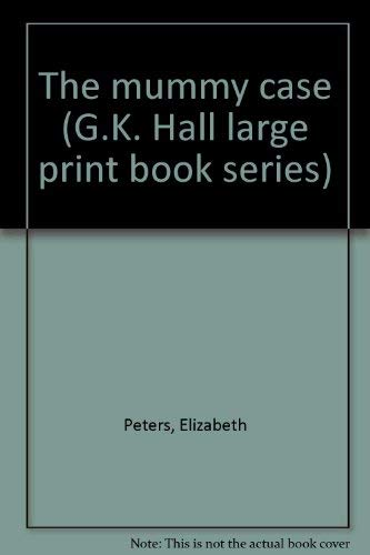The mummy case (G.K. Hall large print book series): Peters, Elizabeth