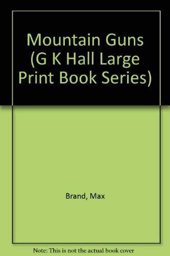 Mountain Guns (G K Hall Large Print Book Series): Max Brand