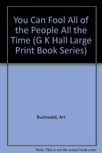 """You Can Fool All of the People All the Time"" (G K Hall Large Print Book Series) (0816141029) by Buchwald, Art"