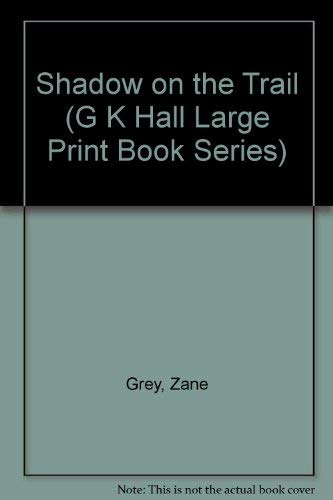 Shadow on the Trail (G K Hall: Grey, Zane