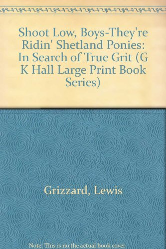 Shoot Low, Boys-They're Ridin' Shetland Ponies: In: Grizzard, Lewis