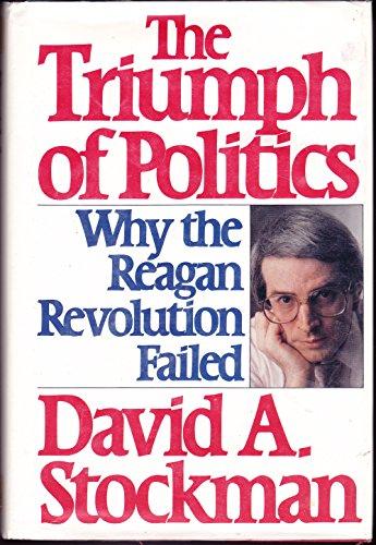 9780816142316: The Triumph of Politics: Why the Reagan Revolution Failed