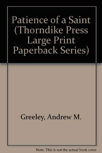 Patience of a Saint (Thorndike Press Large Print Paperback Series): Greeley, Andrew M.