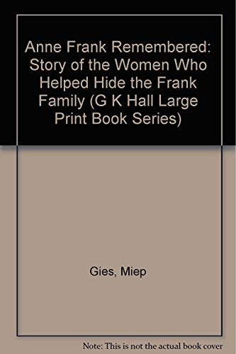 9780816143801: Anne Frank Remembered: Story of the Women Who Helped Hide the Frank Family (G K Hall Large Print Book Series)