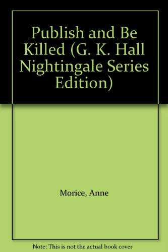 Publish and Be Killed (G. K. Hall: Anne Morice