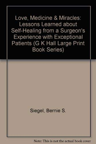 9780816144570: Love, Medicine & Miracles: Lessons Learned about Self-Healing from a Surgeon's Experience with Exceptional Patients (G K Hall Large Print Book Series)