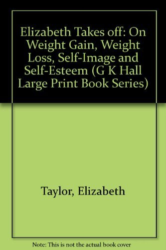 Elizabeth Takes Off: On Weight Gain, Weight Loss, Self-Image, and Self-Esteem (G K Hall Large Print Book Series) (0816146780) by Elizabeth Taylor