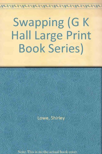 Swapping (G K Hall Large Print Book Series): Lowe, Shirley; Ince, Angela