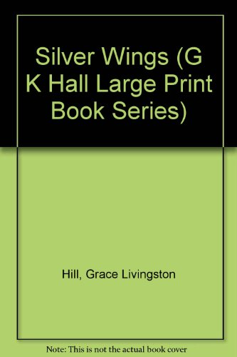 Silver Wings (G K Hall Large Print: Hill, Grace Livingston