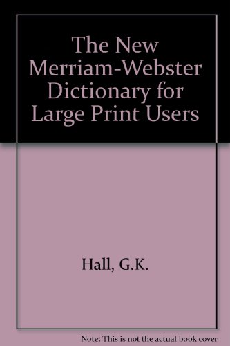 The New Merriam-Webster Dictionary for Large Print: Hall, G.K.