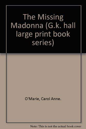 The Missing Madonna (G.K. Hall Large Print: O'Marie, Carol Anne