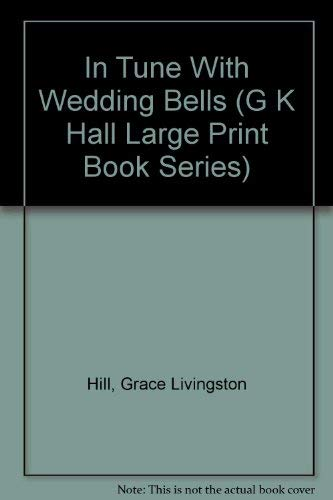 In Tune With Wedding Bells (G K Hall Large Print Book Series): Hill, Grace Livingston