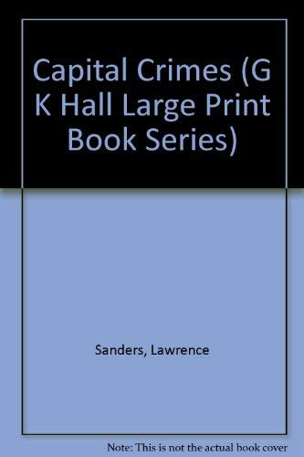 Capital Crimes (G K Hall Large Print Book Series): Sanders, Lawrence