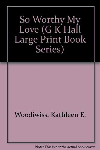 9780816149841: So Worthy My Love (G K Hall Large Print Book Series)