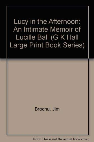 Lucy in the Afternoon: An Intimate Memoir: Brochu, Jim