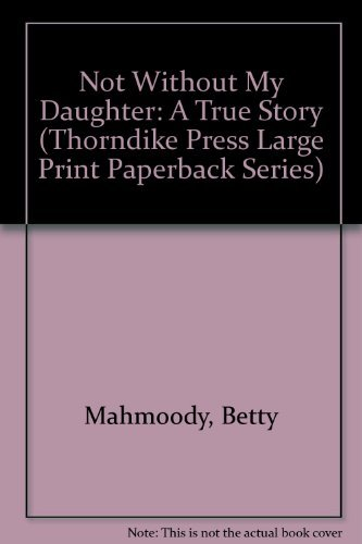9780816151998: Not Without My Daughter: A True Story (Thorndike Press Large Print Paperback Series)