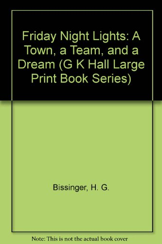 9780816152377: Friday Night Lights: A Town, a Team, and a Dream (G K Hall Large Print Book Series)