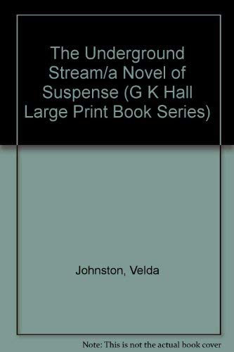 The Underground Stream/a Novel of Suspense: Johnston, Velda