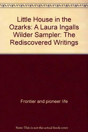9780816156658: Little house in the Ozarks: A Laura Ingalls Wilder sampler : the rediscovered writings (G.K. Hall large print book series)