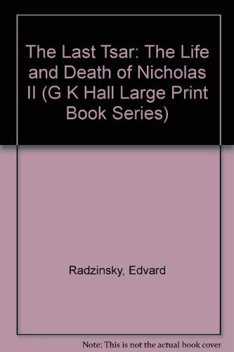 9780816157709: The Last Tsar: The Life and Death of Nicholas II (G K Hall Large Print Book Series)