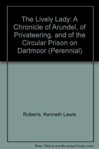 The Lively Lady: A Chronicle of Arundel,: Roberts, Kenneth Lewis