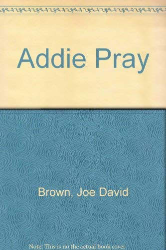 Addie Pray: Brown, Joe David