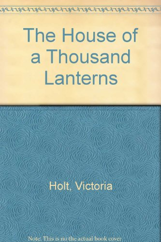 The House of a Thousand Lanterns: Holt, Victoria, Carr, Philippa