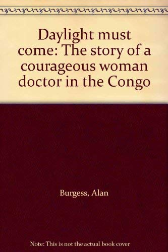 9780816162819: Daylight must come: The story of a courageous woman doctor in the Congo