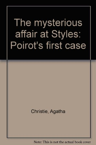 The mysterious affair at Styles: Poirot's first: Agatha Christie