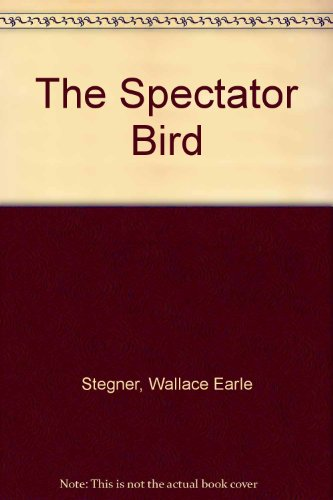 The spectator bird: Stegner, Wallace Earle