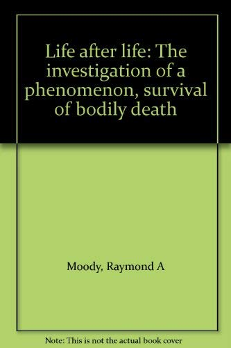 Life after life: The investigation of a: Moody, Raymond A