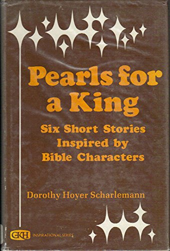 Pearls for a King: Six Short Stories Inspired by Bible Characters: Dorothy Hoyer Scharlemann