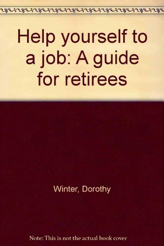 Help Yourself To A Job: A Guide to Retirees: Winter, Dorothy