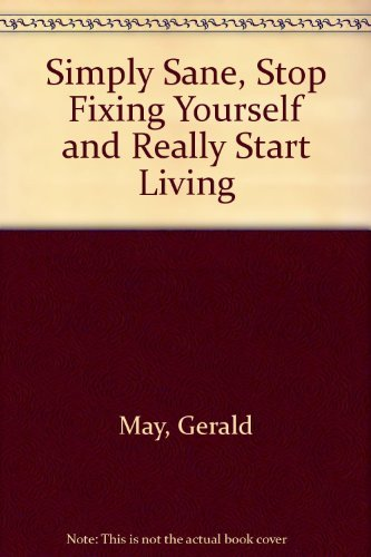 Simply Sane: Stop Fixing Yourself and Start Really Living (0816165165) by Gerald G May