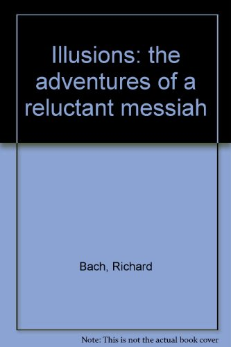 Illusions: The adventures of a reluctant Messiah: Richard Bach