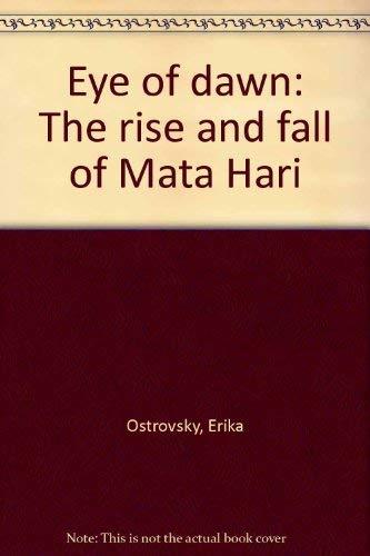 9780816166121: Title: Eye of dawn The rise and fall of Mata Hari