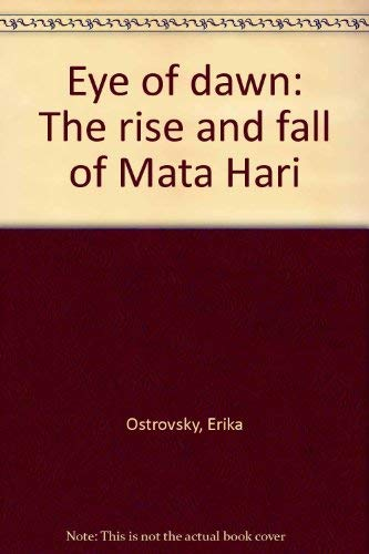 9780816166121: Eye of dawn: The rise and fall of Mata Hari