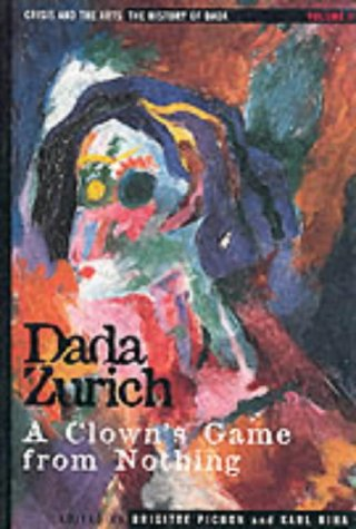 9780816173280: The History of Dada: Dada Zurich: A Clown's Game from Nothing (Crisis and the Arts)