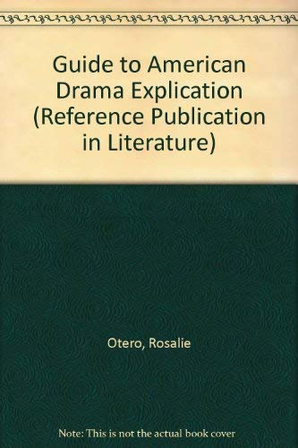 9780816173518: Guide to American Drama Explication (Reference Publication in Literature)