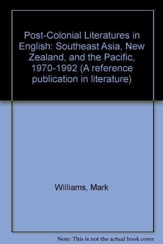 Post-Colonial Literatures in English: Southeast Asia, New Zealand, and the Pacific, 1970-1992 (...