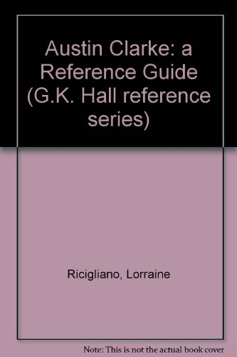 Austin Clarke: A Reference Guide (Reference Publication in Literature): Ricigliano, Lorraine