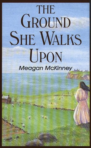 The Ground She Walks Upon: McKinney, Meagan