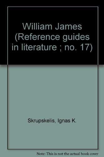 William James (Reference guides in literature ; no. 17): Skrupskelis, Ignas K.