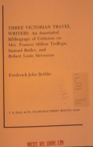 Three Victorian Travel Writers: An Annotated Bibliography: Editor-Frederick John Bethke