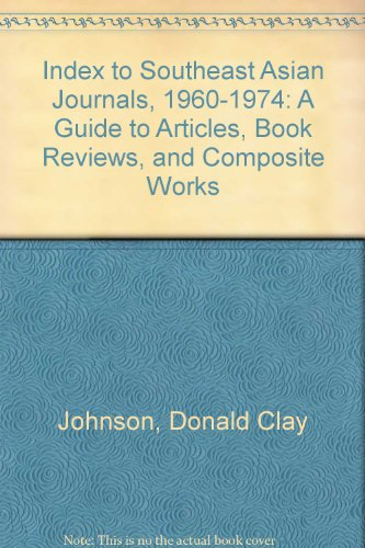 Index to Southeast Asian Journals, 1960-1974: A Guide to Articles, Book Reviews, and Composite Works