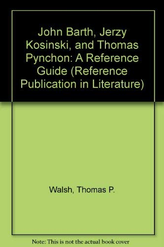 John Barth, Jerzy Kosinski, and Thomas Pynchon: A Reference Guide (Reference Publication in ...