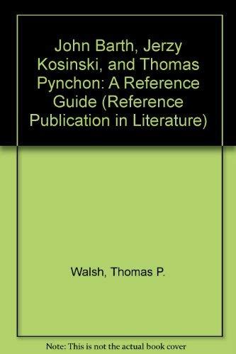 John Barth, Jerzy Kosinski, and Thomas Pynchon: A Reference Guide: Walsh, Thomas P. and Cameron ...