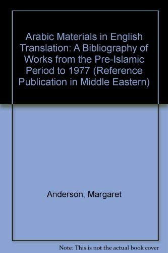 9780816179541: Arabic Materials in English Translation: A Bibliography of Works from the Pre-Islamic Period to 1977 (Reference Publication in Middle Eastern)
